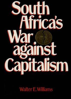 South Africa's War Against Capitalism - Williams, Walter E