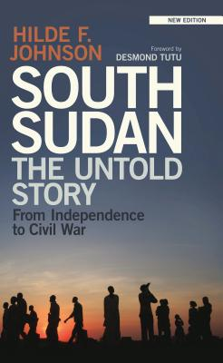 South Sudan: The Untold Story from Independence to Civil War - Johnson, Hilde F