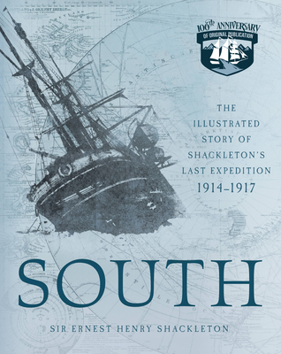 South: The Illustrated Story of Shackleton's Last Expedition 1914-1917 - Shackleton, Ernest Henry, and Hurley, Frank (Photographer)