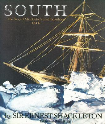 South: The Story of Shackleton's Last Expedition 1914-17 - Shackleton, Ernest Henry, Sir, and King, Peter (Editor)