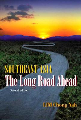 Southeast Asia: The Long Road Ahead (2nd Edition) - Lim, Chong Yah