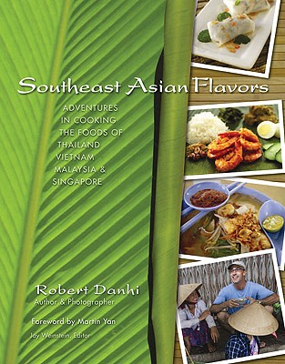 Southeast Asian Flavors: Adventures in Cooking the Foods of Thailand, Vietnam, Malaysia & Singapore - Danhi, Robert
