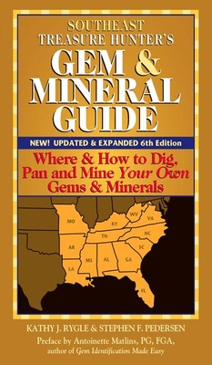 Southeast Treasure Hunter's Gem & Mineral Guide (6th Edition): Where & How to Dig, Pan and Mine Your Own Gems & Minerals - Rygle, Kathy J.