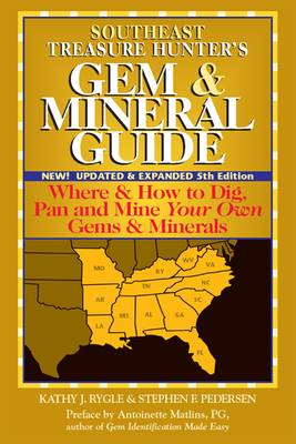 Southeast Treasure Hunter's Gem & Mineral Guide: Where & How to Dig, Pan and Mine Your Own Gems & Minerals - Rygle, Kathy J, and Pedersen, Stephen F