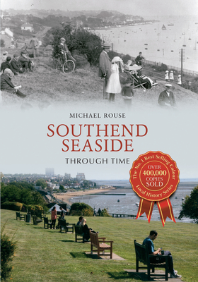 Southend Seaside Through Time - Rouse, Michael