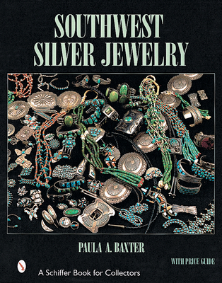 Southwest Silver Jewelry: The First Century - Baxter, Paula A.