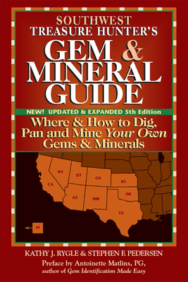 Southwest Treasure Hunter's Gem & Mineral Guide: Where & How to Dig, Pan and Mine Your Own Gems & Minerals - Rygle, Kathy J, and Pedersen, Stephen F
