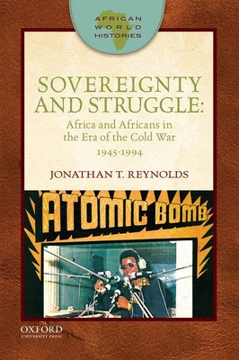 Sovereignty and Struggle: Africa and Africans in the Era of the Cold War, 1945-1994 - Reynolds, Jonathan T.
