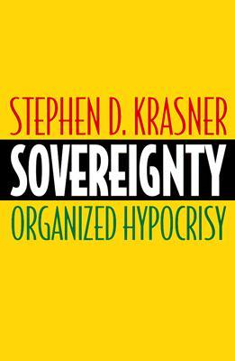 Sovereignty: Organized Hypocrisy - Krasner, Stephen D