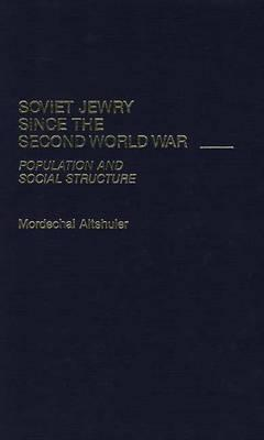 Soviet Jewry Since the Second World War: Population and Social Structure - Altshuler, Mordechai