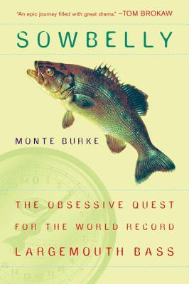 Sowbelly: The Obsessive Quest for the World-Record Largemouth Bass - Burke, Monte