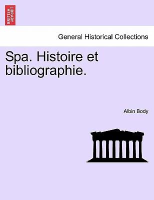 Spa. Histoire Et Bibliographie. - Body, Albin