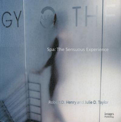 Spa: The Sensuous Experience - Henry, Robert D, and Taylor, Julie D