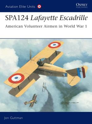 Spa124 Lafayette Escadrille: American Volunteer Airmen in World War 1 - Guttman, Jon