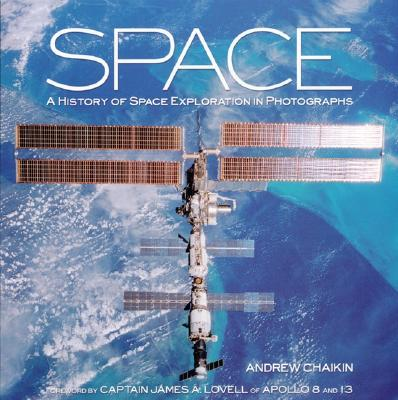 Space: A History of Space Exploration in Photographs - Chaikin, Andrew, and Lovell, James (Foreword by)