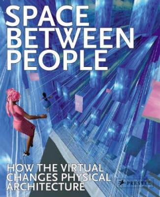 Space Between People: How the Virtual Changes Physical Architecture - Doesinger, Stephan (Editor)
