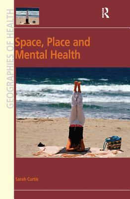 Space, Place and Mental Health - Curtis, Sarah