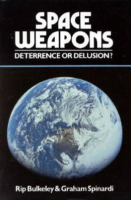 Space Weapons Deterrence or Delusion? - Bulkeley, Rip, and Spinardi, Graham