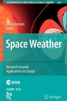Space Weather: Research Towards Applications in Europe - Lilensten, Jean (Editor)