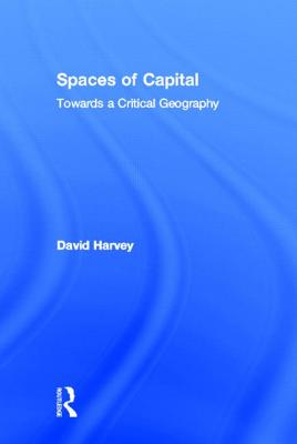 Spaces of Capital: Towards a Critical Geography - Harvey, David