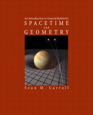 Spacetime and Geometry: An Introduction to General Relativity - Carroll, Sean