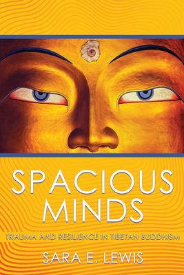 Spacious Minds: Trauma and Resilience in Tibetan Buddhism - Lewis, Sara E