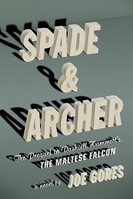 Spade & Archer: The Prequel to Dashiell Hammett's the Maltese Falcon - Gores, Joe