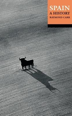 Spain: A History - Carr, Raymond (Editor)