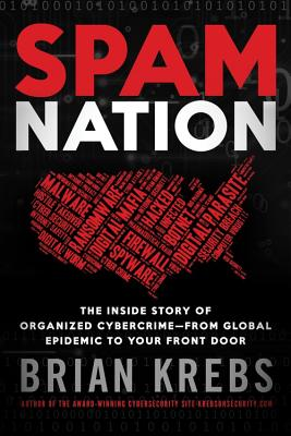 Spam Nation: The Inside Story of Organized Cybercrime-From Global Epidemic to Your Front Door - Krebs, Brian