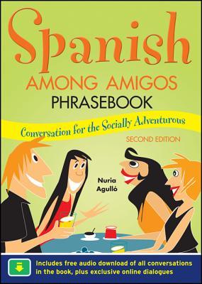 Spanish Among Amigos Phrasebook, Second Edition - Agullo, Nuria