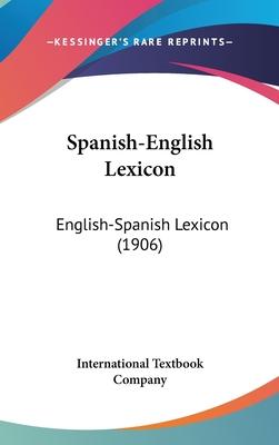Spanish-English Lexicon: English-Spanish Lexicon (1906) - International Textbook Company