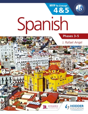Spanish for the IB MYP 4 & 5 (Phases 3-5): By Concept - Angel, J. Rafael