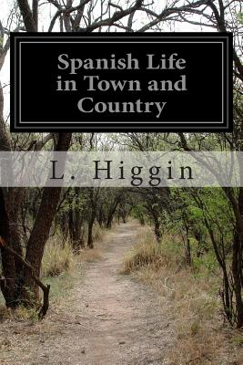 Spanish Life in Town and Country - Higgin, L
