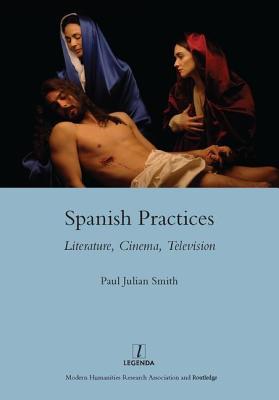 Spanish Practices: Literature, Cinema, Television - Smith, Paul Julian