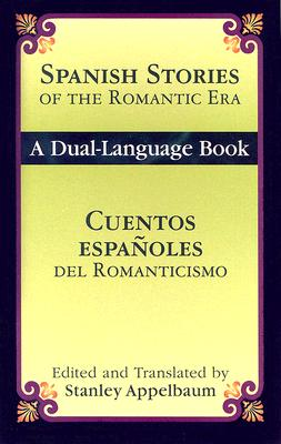 Spanish Stories Of The Romantic Era /Cuentos Espanoles del Romanticismo - Appelbaum, Stanley (Editor)