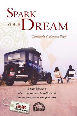 Spark Your Dream: A True Life Story Where Dreams Are Fulfilled and We Are Inspired to Conquer Ours - Zapp, Candelaria, and Zapp, Herman