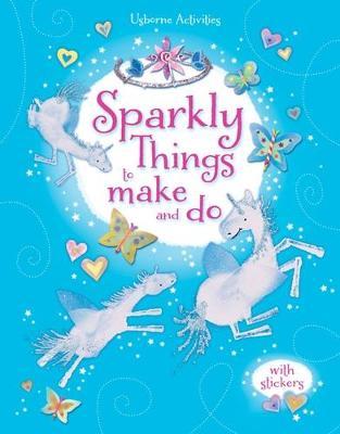 Sparkly Things to Make and Do - Pratt, Leonie