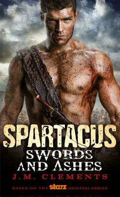 Spartacus: Swords and Ashes - Clements, J M