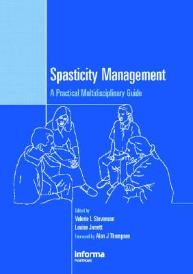 Spasticity Management: A Practical Multidisciplinary Guide - Stevenson, Valerie (Editor), and Jarrett, Louise (Editor), and Thompson, Alan J (Foreword by)