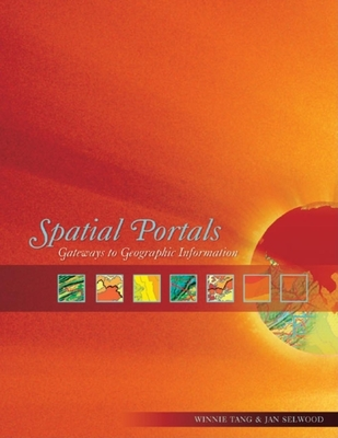 Spatial Portals: Gateways to Geographic Information - Tang, Winnie, and Selwood, Jan