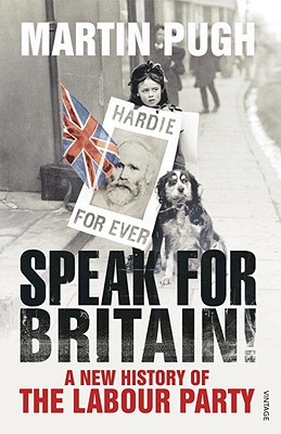 Speak for Britain!: A New History of the Labour Party - Pugh, Martin