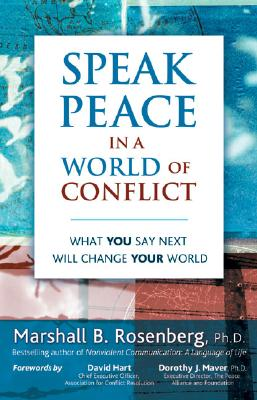 Speak Peace in a World of Conflict: What You Say Next Will Change Your World - Rosenberg, Marshall B, PhD