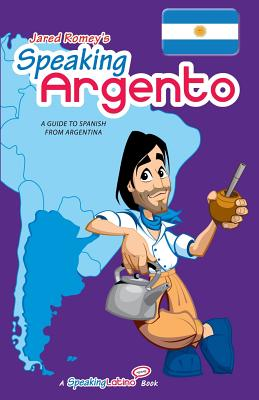 Speaking Argento: A Guide to Spanish from Argentina - Romey, Jared