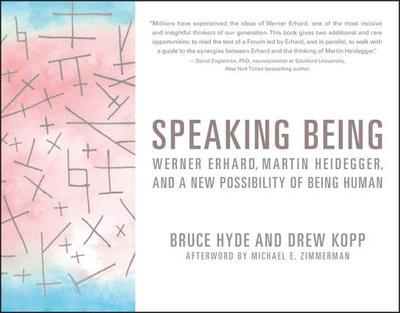 Speaking Being: Werner Erhard, Martin Heidegger, and a New Possibility of Being Human - Hyde, Bruce, and Kopp, Drew
