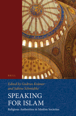 Speaking for Islam: Religious Authorities in Muslim Societies - Kramer, Gudrun (Editor), and Schmidtke, Sabine (Editor)