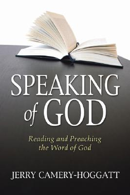 Speaking of God: Reading and Preaching the Word of God - Camery-Hoggatt, Jerry
