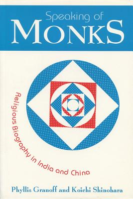 Speaking of Monks: Religious Biography in India and China - Granoff, Phyllis, and Shinohara, Koichi