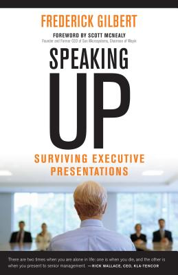 Speaking Up: Surviving Executive Presentations - Gilbert, Frederick