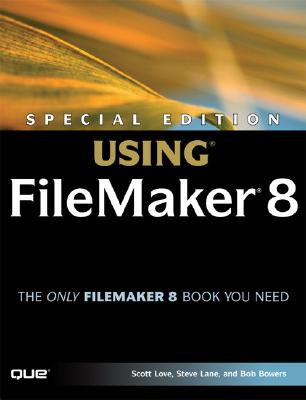 Special Edition Using FileMaker 8 - Lane, Steve, and Love, Scott, and Bowers, Bob