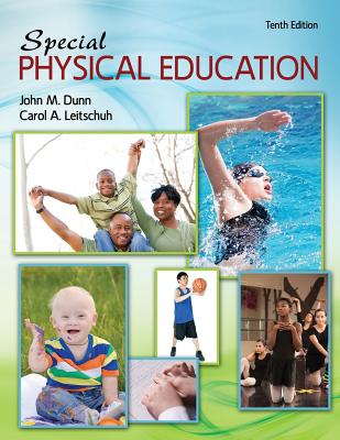 Special Physical Education - Dunn, John M., and Leitschuh, Carol